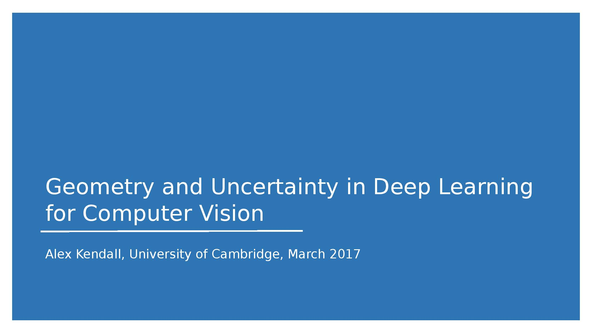 Alex Kendall: Geometry and Uncertainty in Deep Learning for Computer Vision