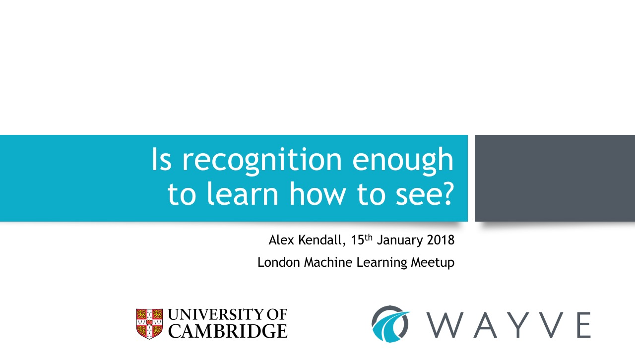 Alex Kendall: Is recognition enough to learn how to see? London Machine Learning Meetup